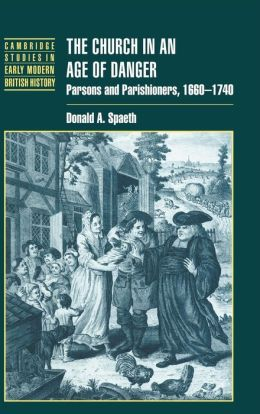 The Church in an Age of Danger: Parsons and Parishioners, 1660-1740