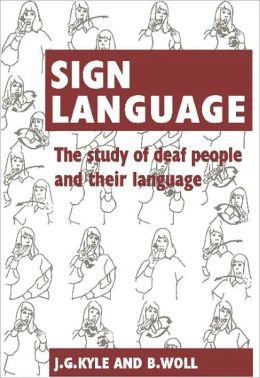 Sign Language: The Study of Deaf People and their Language