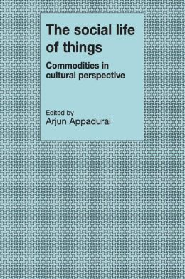The Social Life of Things: Commodities in Cultural Perspective