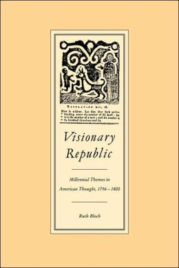 Visionary Republic: Millennial Themes in American Thought, 1756-1800