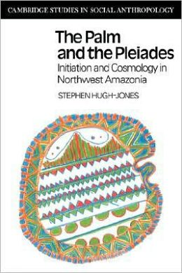 The Palm and the Pleiades: Initiation and Cosmology in Northwest Amazonia