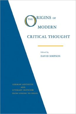 The Origins of Modern Critical Thought: German Aesthetic and Literary Criticism from Lessing to Hegel