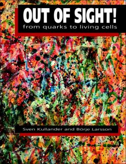 Out of Sight!: From Quarks to Living Cells
