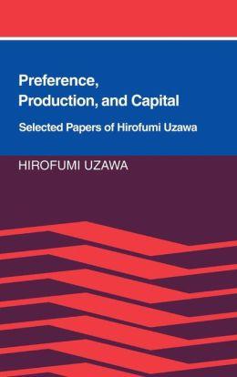 Preference, Production and Capital: Selected Papers of Hirofumi Uzawa