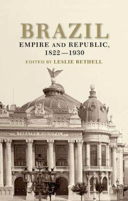Brazil: Empire and Republic, 1822-1930