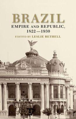 Brazil: Empire and Republic, 1822-1930