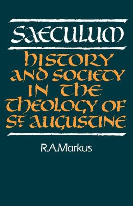 Saeculum: History and Society in the Theology of St Augustine