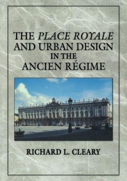 The Place Royale and Urban Design in the Ancien Régime