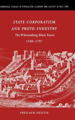 State Corporatism and Proto-Industry: The Wurttemberg Black Forest, 1580-1797