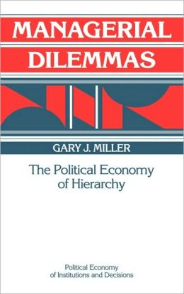 Managerial Dilemmas: The Political Economy of Hierarchy
