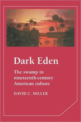 Dark Eden: The Swamp in Nineteenth-Century American Culture