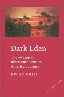 Dark Eden: The Swamp in Nineteenth-Century American Culture