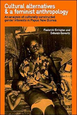 Cultural Alternatives and a Feminist Anthropology: An Analysis of Culturally Constructed Gender Interests in Papua New Guinea