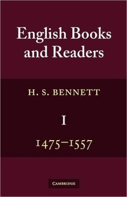 English Books and Readers, 1475 to 1557: Being a Study in the History of the Book Trade from Caxton to the Incorporation of the Stationers' Company