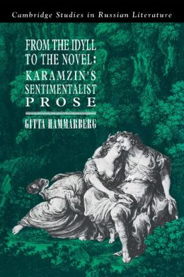 From the Idyll to the Novel: Karamzin's Sentimentalist Prose