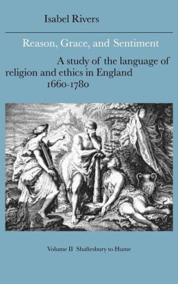 Reason, Grace, and Sentiment, Volume 2: Shaftesbury to Hume: A Study of the Language of Religion and Ethics in England, 1660-1780