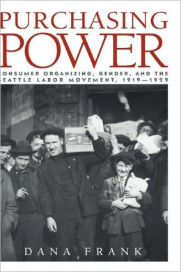 Purchasing Power: Consumer Organizing, Gender, and the Seattle Labor Movement, 1919-1929