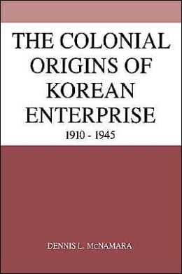 The Colonial Origins of Korean Enterprise: 1910-1945