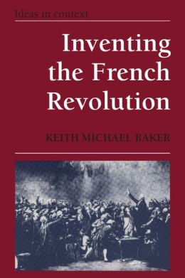 Inventing the French Revolution: Essays on French Political Culture in the Eighteenth Century