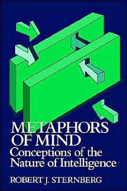 Metaphors of Mind: Conceptions of the Nature of Intelligence