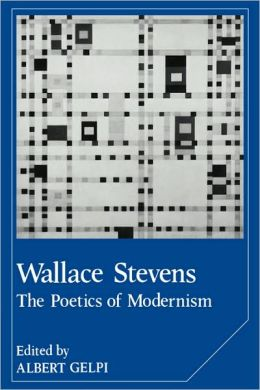Wallace Stevens: The Poetics of Modernism