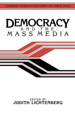 Democracy and the Mass Media: A Collection of Essays