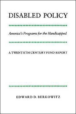 Disabled Policy: America's Programs for the Handicapped: A Twentieth Century Fund Report