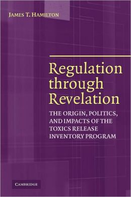 Regulation through Revelation: The Origin, Politics, and Impacts of the Toxics Release Inventory Program