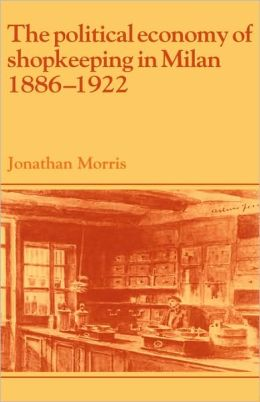 The Political Economy of Shopkeeping in Milan, 1886-1922