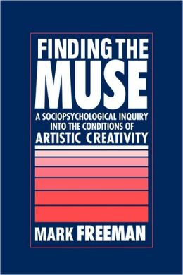 Finding the Muse: A Sociopsychological Inquiry into the Conditions of Artistic Creativity