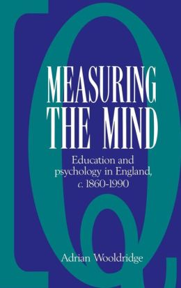 Measuring the Mind: Education and Psychology in England c.1860-c.1990