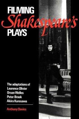 Filming Shakespeare's Plays: The Adaptations of Laurence Olivier, Orson Welles, Peter Brook and Akira Kurosawa