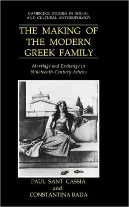 The Making of the Modern Greek Family: Marriage and Exchange in Nineteenth-Century Athens