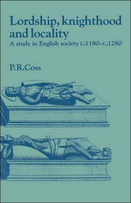 Lordship, Knighthood and Locality: A Study in English Society, c.1180-1280