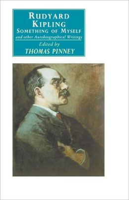 Rudyard Kipling: Something of Myself and Other Autobiographical Writings