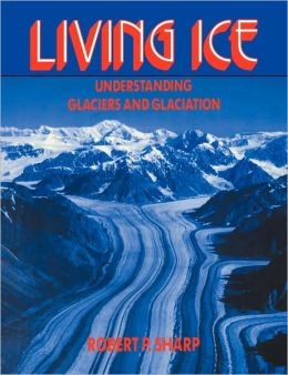 Living Ice: Understanding Glaciers and Glaciation