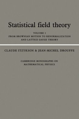 Statistical Field Theory: Volume 1: From Brownian Motion to Renormalization and Lattice Gauge Theory