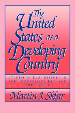 The United States as a Developing Country: Studies in U.S. History in the Progressive Era and the 1920s
