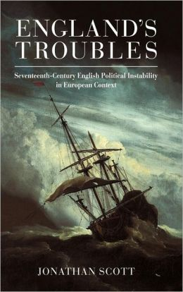 England's Troubles: Seventeenth-Century English Political Instability in European Context