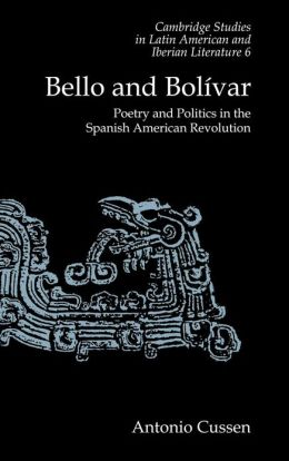 Bello and Bolivar: Poetry and Politics in the Spanish American Revolution
