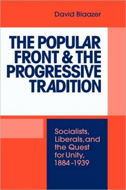 The Popular Front and the Progressive Tradition: Socialists, Liberals and the Quest for Unity, 1884-1939
