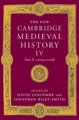 The New Cambridge Medieval History, Volume 4: c.1024-c.1198, Part 2