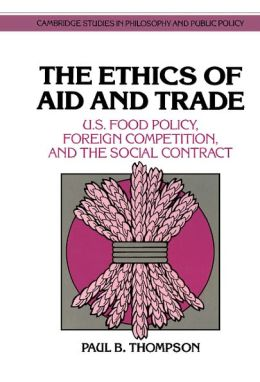 The Ethics of Aid and Trade: U.S. Food Policy, Foreign Competition, and the Social Contract