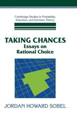Taking Chances: Essays on Rational Choice