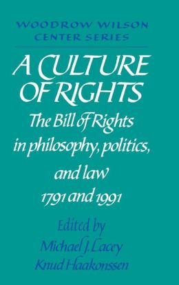 A Culture of Rights: The Bill of Rights in Philosophy, Politics and Law, 1791 and 1991