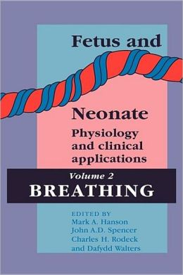 Fetus and Neonate: Physiology and Clinical Applications: Volume 2, Breathing