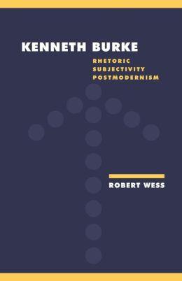 Kenneth Burke: Rhetoric, Subjectivity, Postmodernism