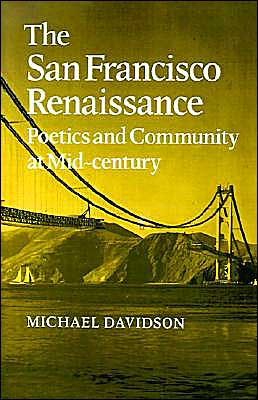 The San Francisco Renaissance: Poetics and Community at Mid-Century