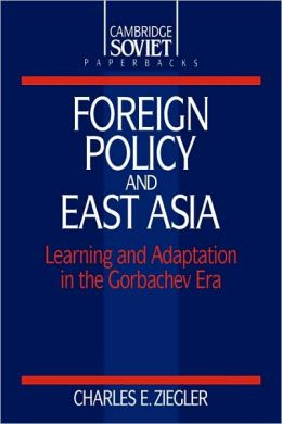 Foreign Policy and East Asia: Learning and Adaptation in the Gorbachev Era