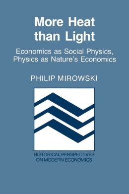 More Heat than Light: Economics as Social Physics, Physics as Nature's Economics